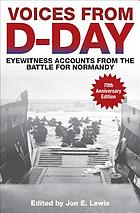 Voices from D-Day : eyewitness accounts from the Battles of Normandy