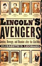 Lincoln's avengers : justice, revenge, and reunion after the Civil War