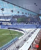 Total sportscasting : performance, production, and career development