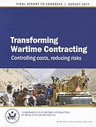 Transforming wartime contracting : controlling costs, reducing risks : final report to Congress : findings and recommendations for legislative and policy changes