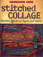Stitched collage : creative effects on paper and fabric
