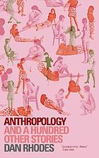 Anthropology : and a hundred other stories