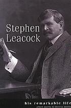 Stephen Leacock : his remarkable life