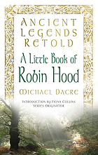 Ancient Legends Retold : Tales of Robin Hood, The Five Early Ballads.