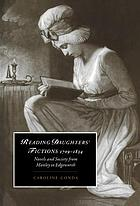 Reading daughters' fictions, 1709-1834 : novels and society from Manley to Edgeworth
