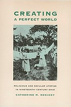 Creating a perfect world : religious and secular utopias in nineteenth-century Ohio