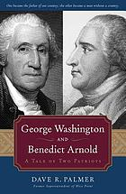 George Washington and Benedict Arnold : a tale of two patriots