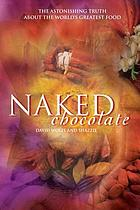 Naked chocolate : the astonishing truth about the world's greatest food