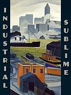 Industrial sublime : modernism and the transformation of New York's rivers, 1900-1940