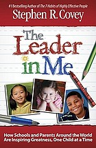 The leader in me : how schools and parents around the world are inspiring greatness, one child at a time