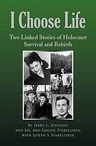 I choose life : two linked stories of Holocaust survival and rebirth