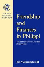 Friendship and finances in Philippi : the letter of Paul to the Philippians