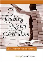 Teaching the novel across the curriculum : a handbook for educators