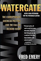 Watergate : the corruption of American politics and the fall of Richard Nixon