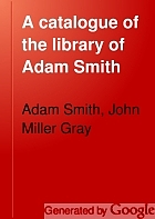 A catalogue of the library of Adam Smith, author of the 'Moral sentiments' and 'The wealth of nations';