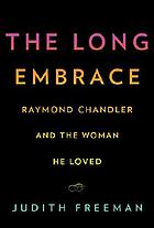The long embrace : Raymond Chandler and the woman he loved