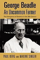 George Beadle, an uncommon farmer : the emergence of genetics in the 20th century