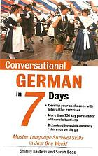 Conversational German in 7 days : master language survival skills in just one week!