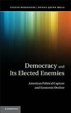 Democracy and its elected enemies : American political capture and economic decline