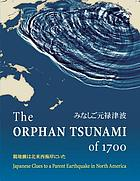 The orphan tsunami of 1700 : Japanese clues to a parent earthquake in North America