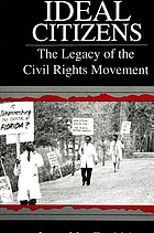 Ideal citizens : the legacy of the civil rights movement