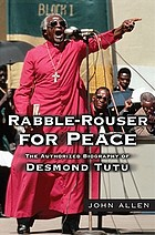 Rabble-rouser for peace : the authorized biography of Desmond Tutu