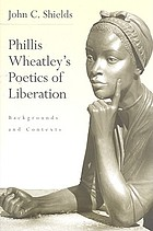 Phillis Wheatley's poetics of liberation : backgrounds and contexts