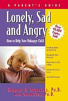 Lonely, sad, and angry : a parent's guide to depression in children and adolescents