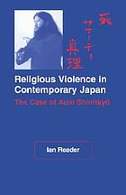 Religious violence in contemporary Japan : the case of Aum Shinrikyo