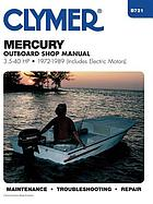 Mercury outboard shop manual, 3.5-40 hp : 1972-1985 (includes electric motors)