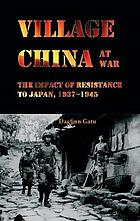Village China at war : the impact of resistance to Japan, 1937-1945