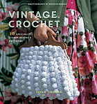 Vintage crochet : 30 gorgeous designs for home, garden, fashion, gifts