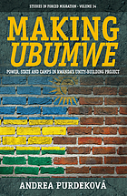 Making ubumwe : power, state and camps in Rwanda's unity-building project