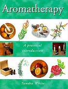 Aromatherapy : a practical introduction
