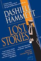 Lost stories : 21 long-lost stories from the best-selling creator of Sam Spade, the Maltese Falcon, and the Thin Man