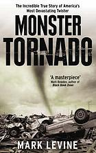 Monster tornado : the incredible true story of America's most devastating twister
