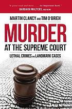 Murder at the Supreme Court : lethal crimes and landmark cases
