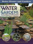 Water gardens : pools, streams, and fountains.