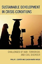 Sustainable development in crisis conditions : challenges of war, terrorism, and civil disorder