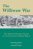 The Williwaw War : the Arkansas National Guard in the Aleutians in World War II