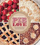 Pie love : inventive recipes for sweet and savory pies, galettes, pastry creams, tarts, and turnovers