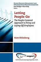 Letting people go : the people-centered approach to firing and laying off employees
