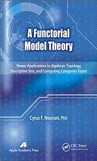 A functorial model theory : newer applications to algebraic topology, descriptive sets, and computing categories topos
