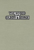 The words of Gilbert & George : with portraits of the artists from 1968 to 1997