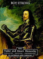 The Tudor and Stuart monarchy : pageantry, painting, iconography
