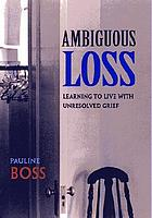 Ambiguous loss : learning to live with unresolved grief