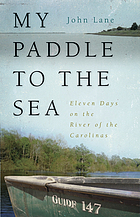 My paddle to the sea : eleven days on the river of the Carolinas