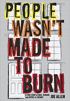 People wasn't made to burn : a true story of race, murder, and housing in Chicago