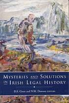 Mysteries and solutions in Irish legal history : Irish Legal History Society discourses and other papers, 1996-1999