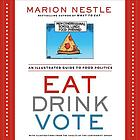 Eat drink vote : an illustrated guide to food politics